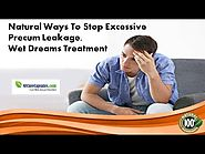 Natural Ways to Stop Excessive Precum Leakage, Wet Dreams Treatment