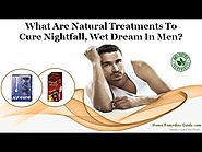 What are Natural Treatments to Cure Nightfall, Wet Dream in Men?