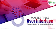 Master These User Interface Design Basics To Master Designing