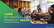 Core Key Points A Strategic Brand Consultancy Focuses On