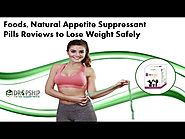 Foods, Natural Appetite Suppressant Pills Reviews to Lose Weight Safely