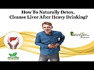 How to Naturally Detox, Cleanse Liver after Heavy Drinking?