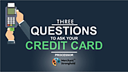 3 Questions to Ask When Choosing a Credit Card Processor