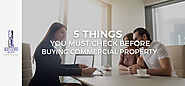 5 THINGS YOU MUST CHECK BEFORE BUYING COMMERCIAL PROPERTY