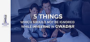5 Things Which Should Not Be Ignored While Planning Gwadar Investment