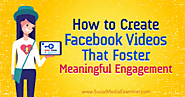 How to Create Facebook Videos That Foster Meaningful Engagement : Social Media Examiner