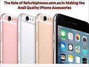 The Role of Refurbiphones.com.au in Making You Avail Quality iPhone Accessories