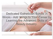 Dedicated Esthetician School in Illinois |authorSTREAM