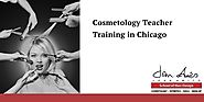 Cosmetology Teacher Training in IL & Chicago — For A Bright Career Opportunity with Great Scopes in Multi-Dimensional...