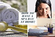 How to Have a Spa Day at Home - Tips to Have a Relaxing Day at Home -