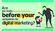 Are You Ready Before Your Competitors for Digital Marketing?