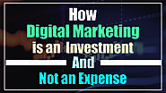 How Digital Marketing is an Investment and Not an Expense?