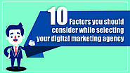 10 Factors You Should Consider While Selecting Your Digital Marketing Agency