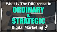 What is the Difference in Ordinary and Strategic Digital Marketing?