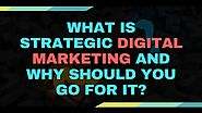 What is Strategic Digital Marketing And Why Should You Go For it? - Ascent Group India