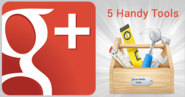 5 Google+ Tools To Make Your Life Easier