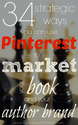 34 Strategic Ways You Can Use Pinterest to Market Your Book and Your Author Brand