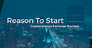 Reason To Start Cryptocurrency Exchange Buisness Even In The Economy