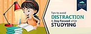 Top 10 Study Tips to avoid Distraction and Stay Focused while Studying