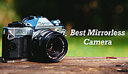 Best Mirrorless Camera for Beginners and Professionals Under $500, $1000 to $3000