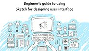 Beginner's Guide to Using Sketch for Designing User Interface