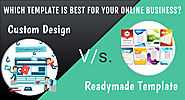 Which Template Is Best For Your Online Business? Custom Design V/s. Readymade Template