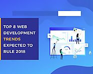 Top 8 Web Development Trends Expected to Rule 2018