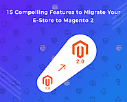 15 Compelling Features to Migrate Your E-Store to Magento 2