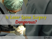 Is Laser Spine Surgery Dangerous?