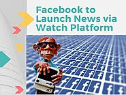Facebook to launch news via watch platform by amy - issuu