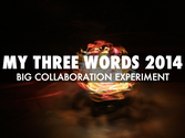 Big Collaboration Experiment #MyThreeWords for 2014