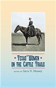 Texas Women on the Cattle Trails Edited by Sara R. Massey