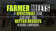 Farmer Meets If Effectively Done Can Give You Better Results in Rural Campaigns