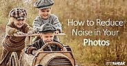 How to Reduce Noise in Your Photos