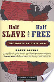 Half Slave and Half Free, Revised Edition: The Roots of Civil War - Bruce Levine - Google Books