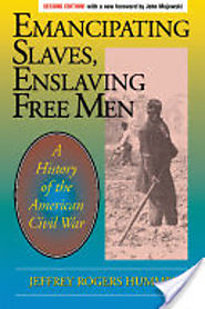 Emancipating Slaves, Enslaving Free Men: A History of the American Civil War - Jeffrey Hummel - Google Books