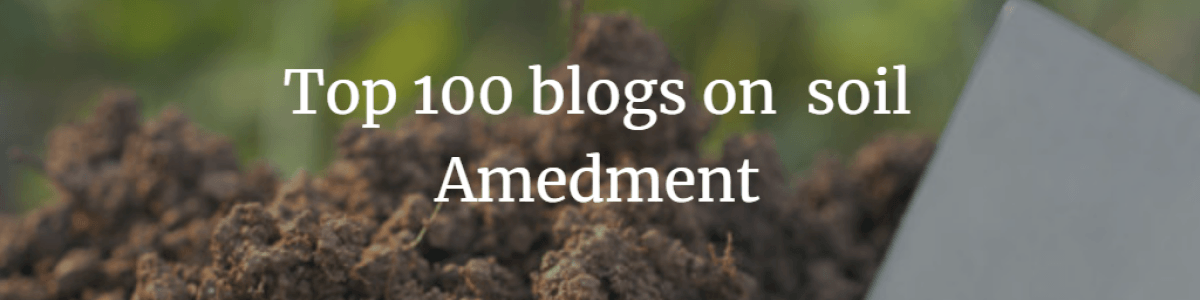 Headline for Top 100 Blogs on Soil Amendment