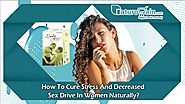 How to Cure Stress and Decreased Sex Drive in Women Naturally?