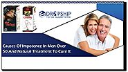 Causes Of Impotence in Men Over 50 and Natural Treatment to Cure It