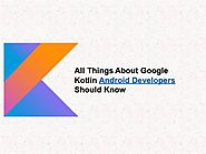 All Things about Google Kotlin Android Developers Should Know |authorSTREAM