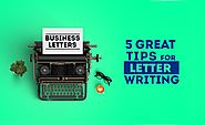 Business Letter - Five Great Tips for Letter Writing