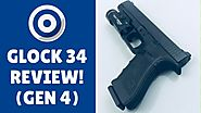 Top 5 Reasons You Should Get The Glock 34 Gen 4