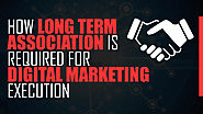 How Long Term Association Is Required For Digital Marketing Execution