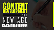 Content Development and Marketing is the New Age Marketing Tool for a Marketer