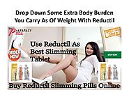 Drop down some extra body burden you carry as of weight with reductil
