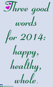My three words for 2014: happy, helpful, and whole - Blog - Cook for Good, home of Wildly Affordable Organic and Fift...