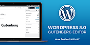 WordPress 5.0 - Gutenberg Editor: How To Deal With It?