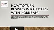 How To Turn Business Into Success with Mobile App