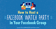 How to Host a Facebook Watch Party in Your Facebook Group : Social Media Examiner
