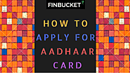 Apply for Aadhaar card and list of documents | Finbucket |